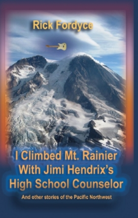 Rick Fordyce is the Author of I climbed Mt. Rainier with Jimi Hendrix's High School Counselor.